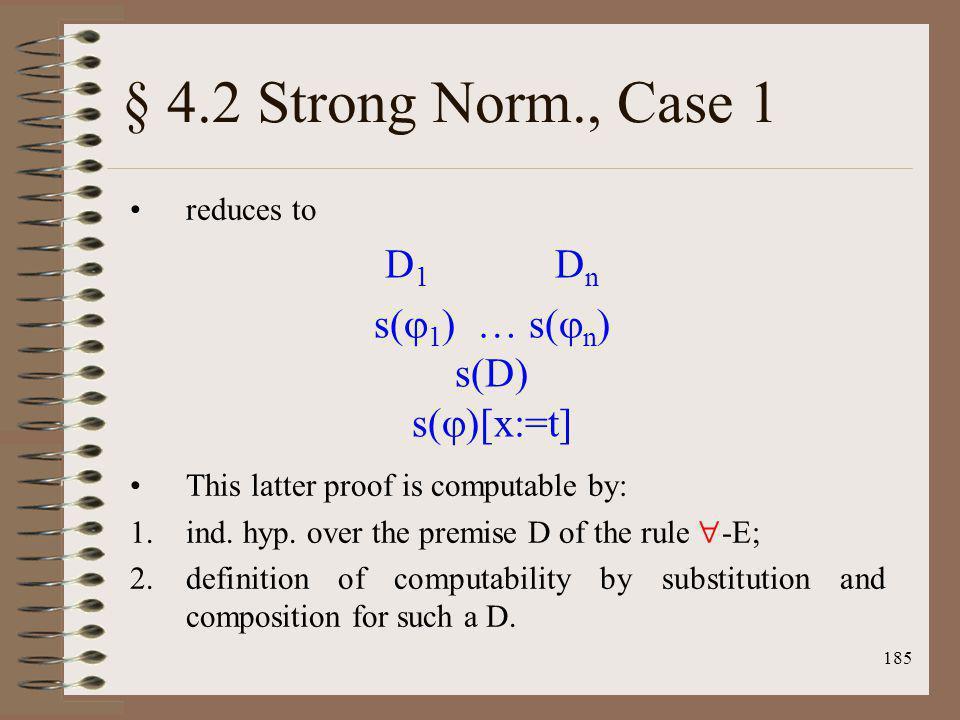 § 4.2 Strong Norm., Case 1 D1 Dn s(1) … s(n) s(D) s()[x:=t]